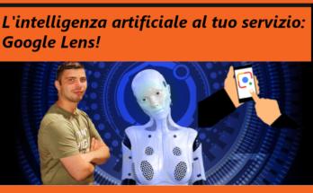 L'intelligenza artificiale al tuo servizio: Google Lens!